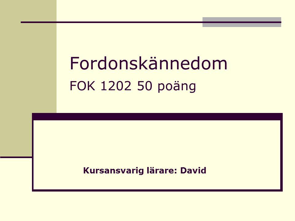 Fordonskännedom FOK 1202 50 poäng Kursansvarig lärare: David