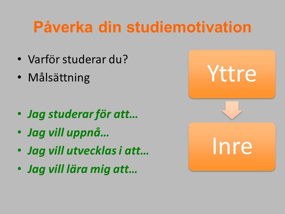 Påverka din studiemotivation Varför studerar du? Målsättning Jag studerar för att… Jag vill uppnå… Jag vill utvecklas i att… Jag vill lära mig att… Yt