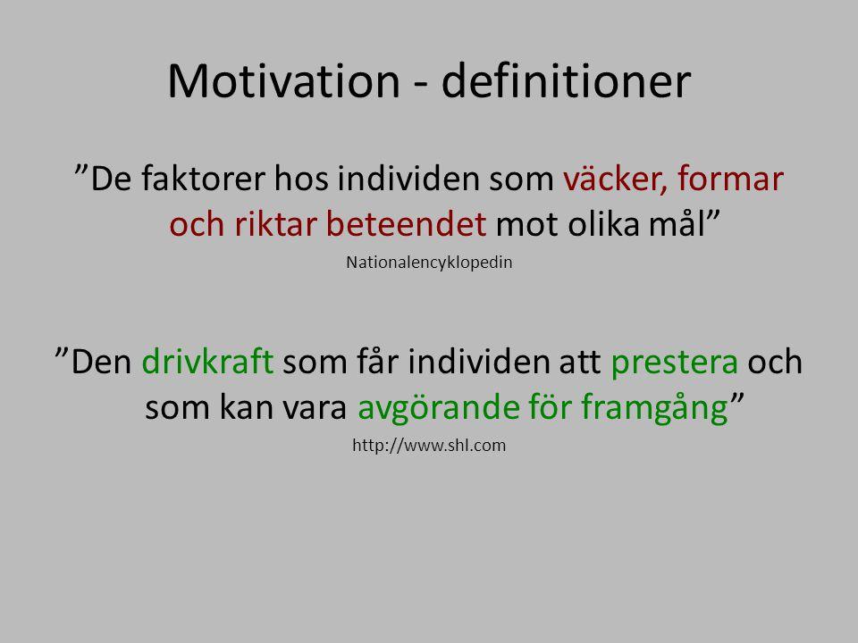 """Motivation - definitioner """"De faktorer hos individen som väcker, formar och riktar beteendet mot olika mål"""" Nationalencyklopedin """"Den drivkraft som få"""