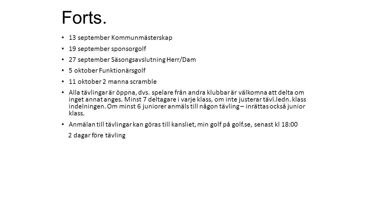 Forts. 13 september Kommunmästerskap 19 september sponsorgolf 27 september Säsongsavslutning Herr/Dam 5 oktober Funktionärsgolf 11 oktober 2 manna scr