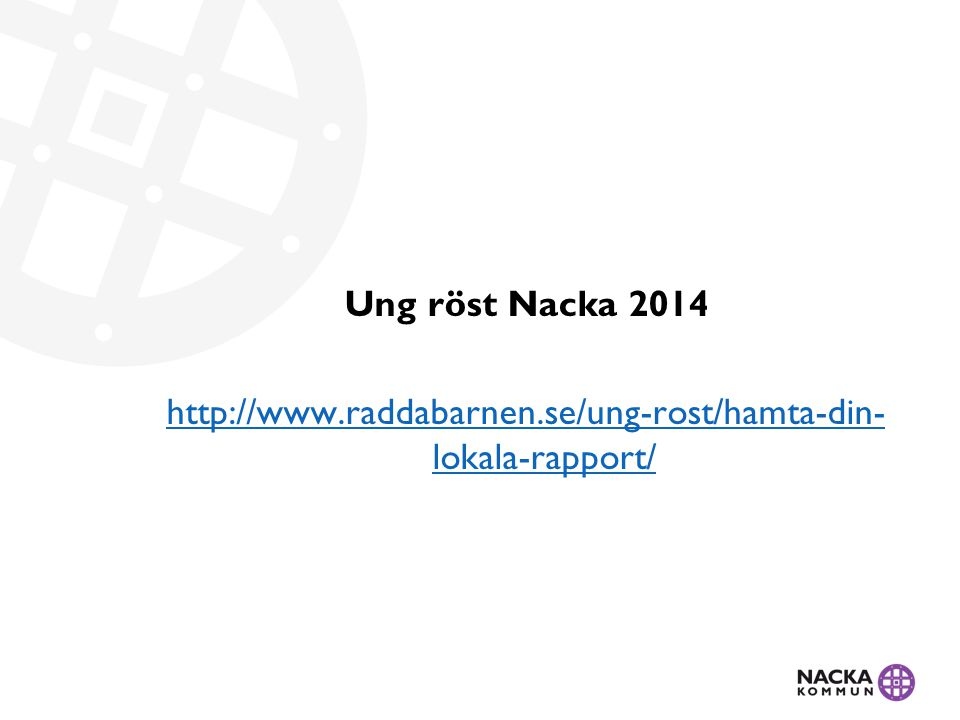 Ung röst Nacka 2014 http://www.raddabarnen.se/ung-rost/hamta-din- lokala-rapport/