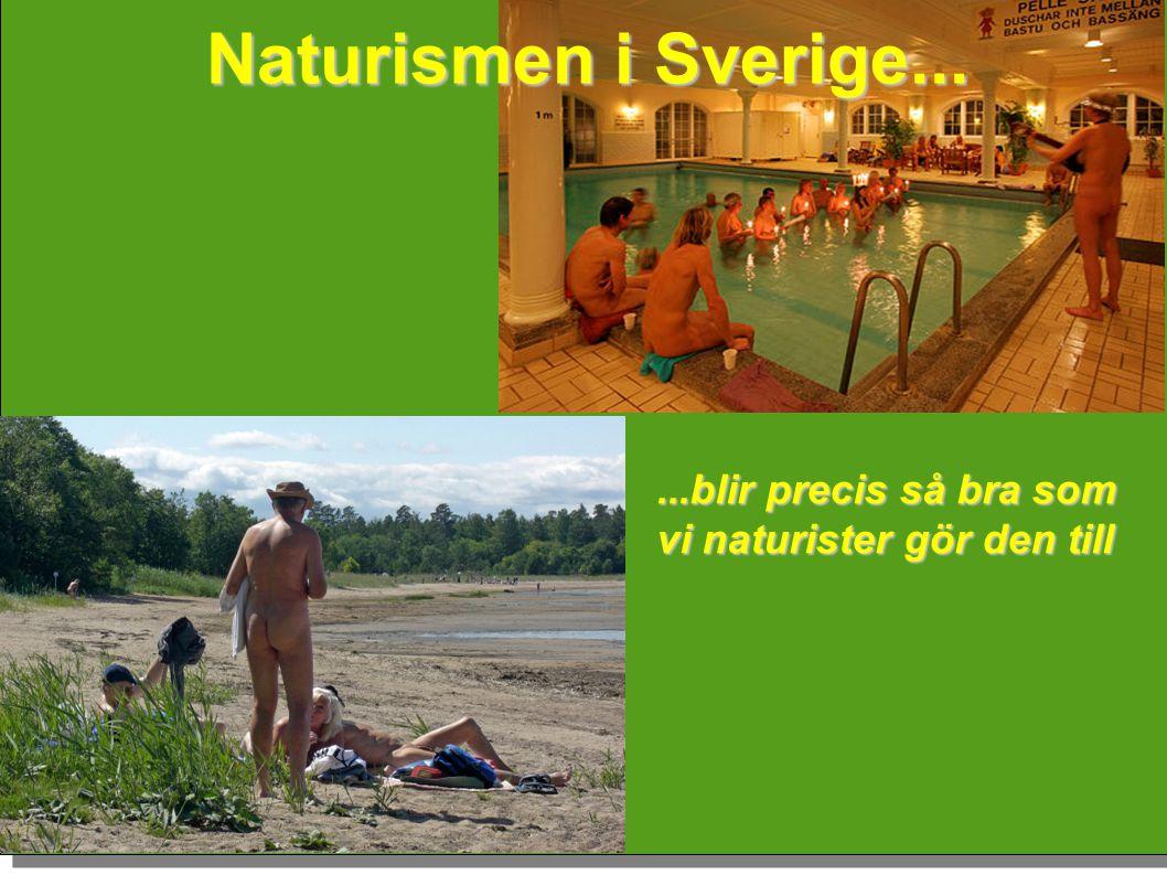 ...blir precis så bra som vi naturister gör den till Naturismen i Sverige...