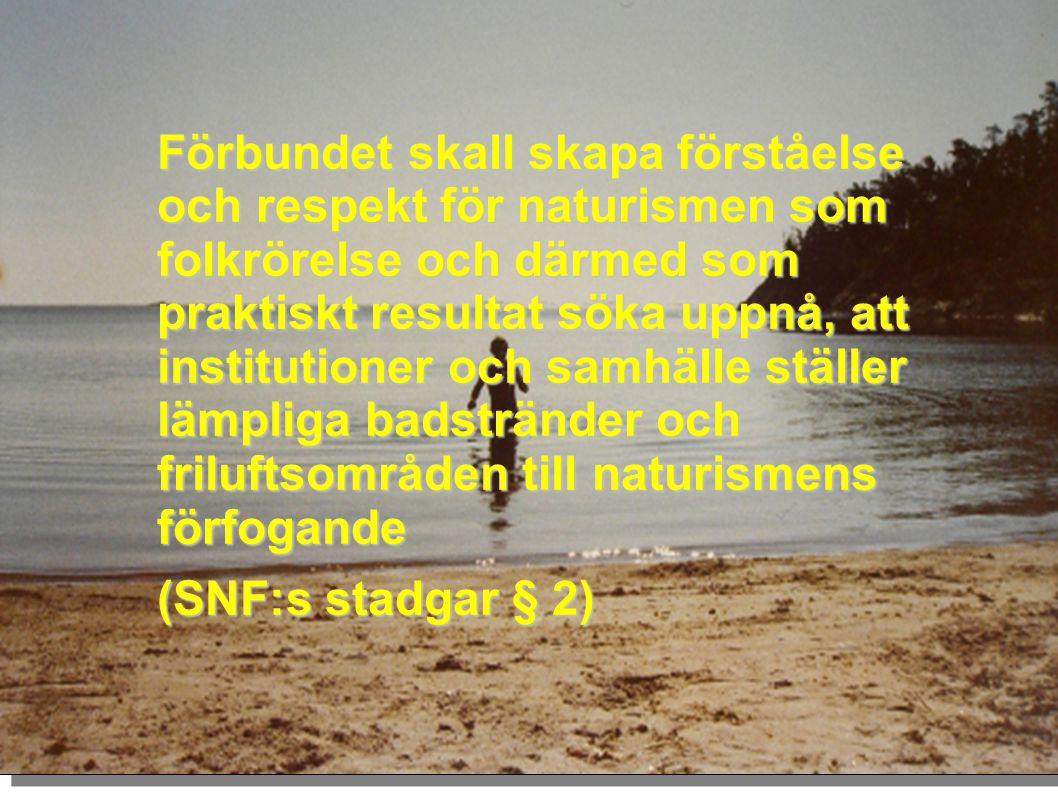Förbundet skall skapa förståelse och respekt för naturismen som folkrörelse och därmed som praktiskt resultat söka uppnå, att institutioner och samhäl