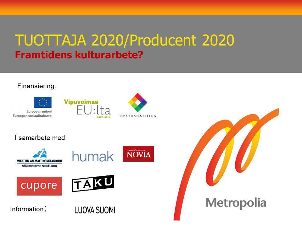 TUOTTAJA 2020/Producent 2020 Framtidens kulturarbete? Finansiering: I samarbete med: Information :