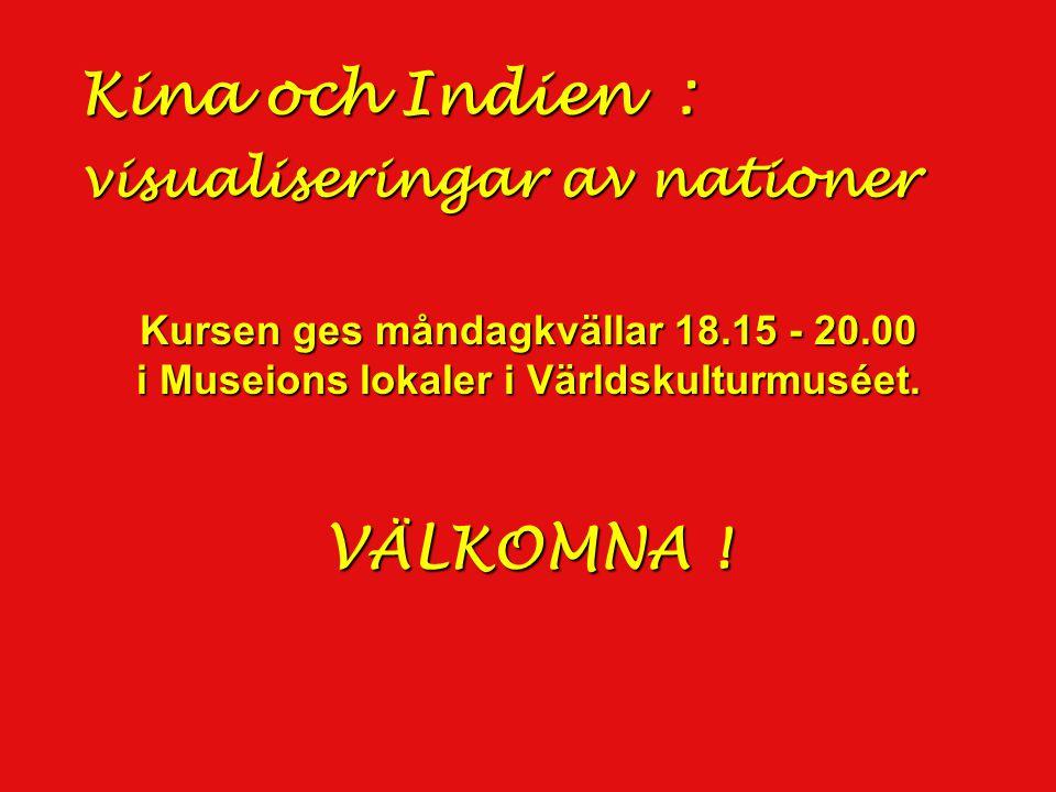 Kina och Indien : visualiseringar av nationer Kursen ges måndagkvällar 18.15 - 20.00 i Museions lokaler i Världskulturmuséet.