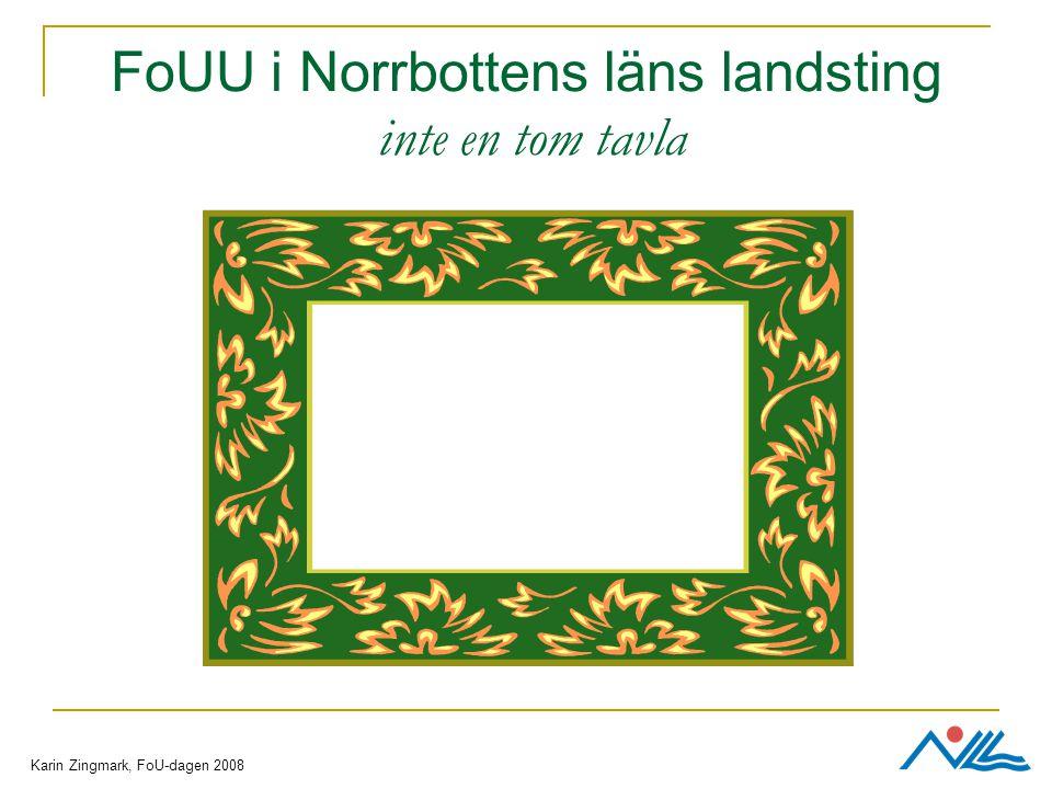 FoUU i Norrbottens läns landsting inte en tom tavla Karin Zingmark, FoU-dagen 2008