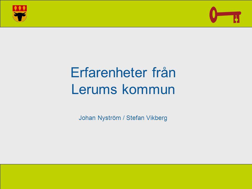 Erfarenheter från Lerums kommun Johan Nyström / Stefan Vikberg