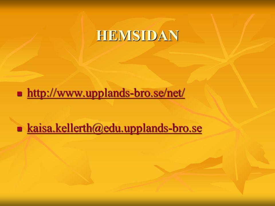 HEMSIDAN HEMSIDAN http://www.upplands-bro.se/net/ http://www.upplands-bro.se/net/ http://www.upplands-bro.se/net/ kaisa.kellerth@edu.upplands-bro.se k