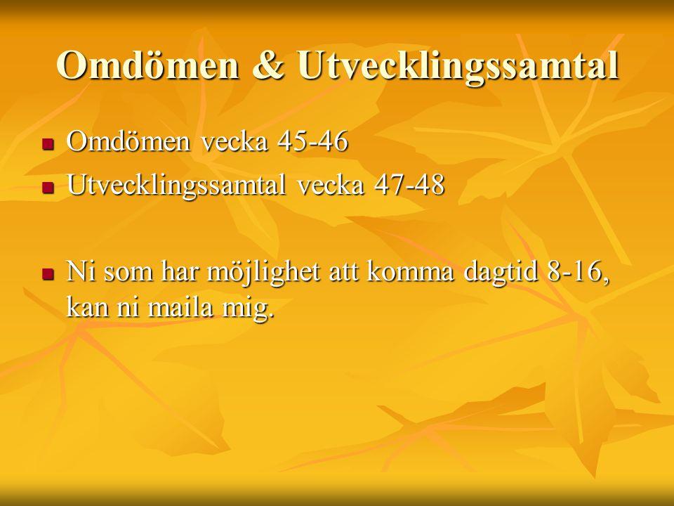 Omdömen & Utvecklingssamtal Omdömen vecka 45-46 Omdömen vecka 45-46 Utvecklingssamtal vecka 47-48 Utvecklingssamtal vecka 47-48 Ni som har möjlighet a