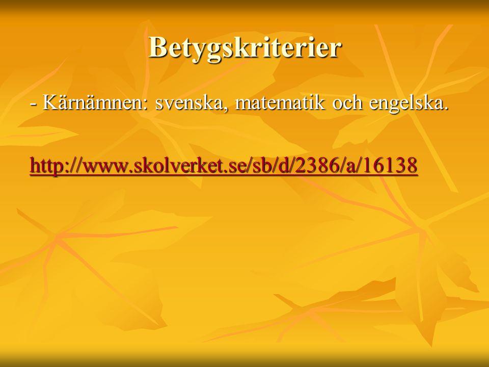 Betygskriterier - Kärnämnen: svenska, matematik och engelska. http://www.skolverket.se/sb/d/2386/a/16138