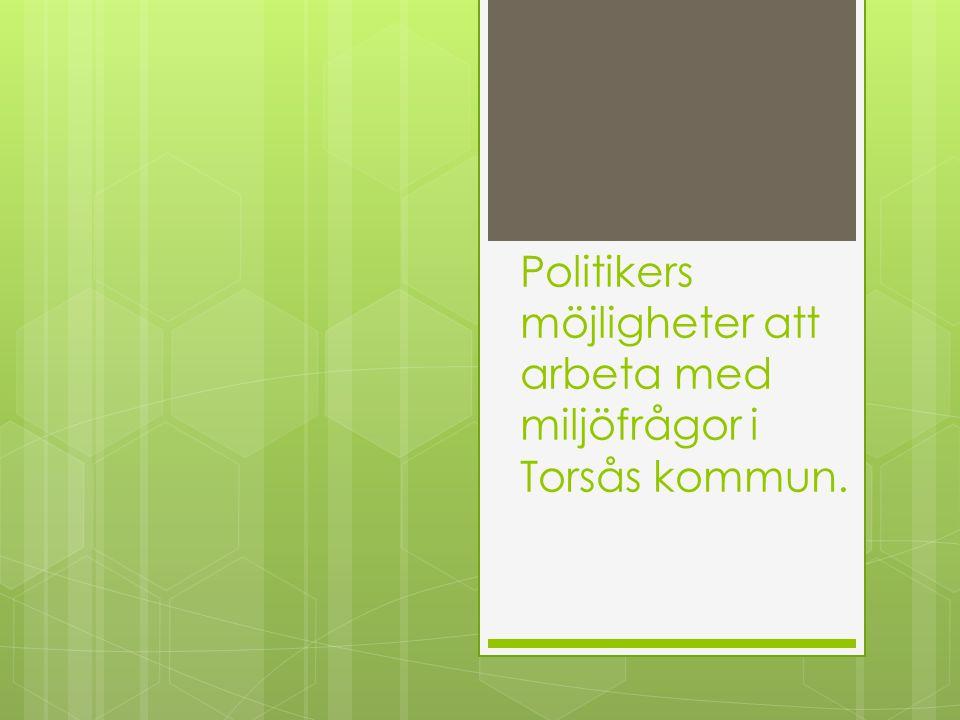 Politikers möjligheter att arbeta med miljöfrågor i Torsås kommun.