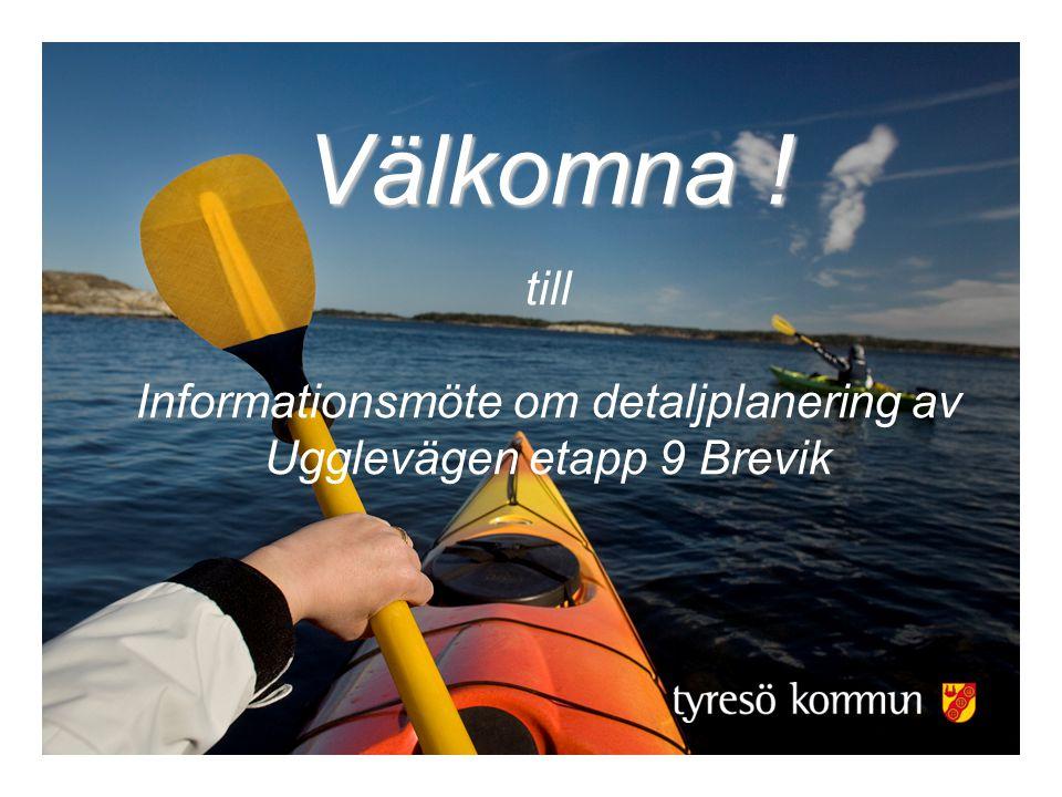 Välkomna ! Välkomna ! till Informationsmöte om detaljplanering av Ugglevägen etapp 9 Brevik