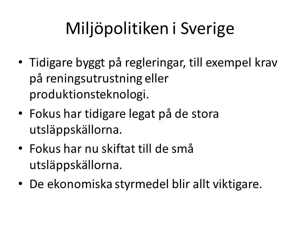Miljöpolitiken i Sverige Tidigare byggt på regleringar, till exempel krav på reningsutrustning eller produktionsteknologi. Fokus har tidigare legat på