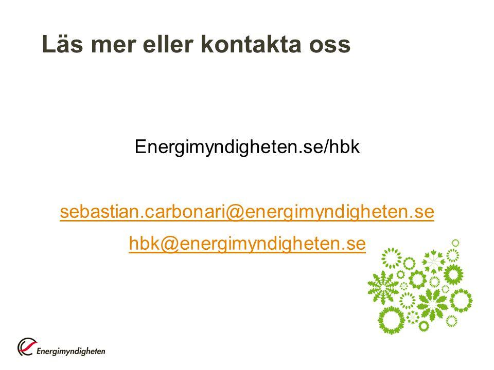 Läs mer eller kontakta oss Energimyndigheten.se/hbk sebastian.carbonari@energimyndigheten.se hbk@energimyndigheten.se