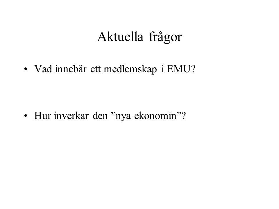 Aktuella frågor Vad innebär ett medlemskap i EMU? Hur inverkar den nya ekonomin ?