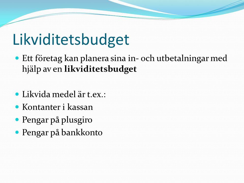 Likviditetsbudget Ett företag kan planera sina in- och utbetalningar med hjälp av en likviditetsbudget Likvida medel är t.ex.: Kontanter i kassan Peng