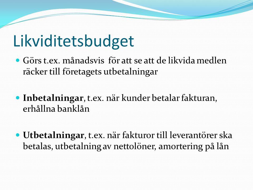 Likviditetsbudget Görs t.ex. månadsvis för att se att de likvida medlen räcker till företagets utbetalningar Inbetalningar, t.ex. när kunder betalar f
