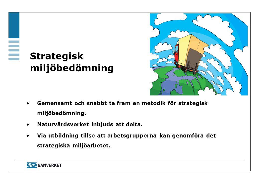 Strategisk miljöbedömning Gemensamt och snabbt ta fram en metodik för strategisk miljöbedömning. Naturvårdsverket inbjuds att delta. Via utbildning ti