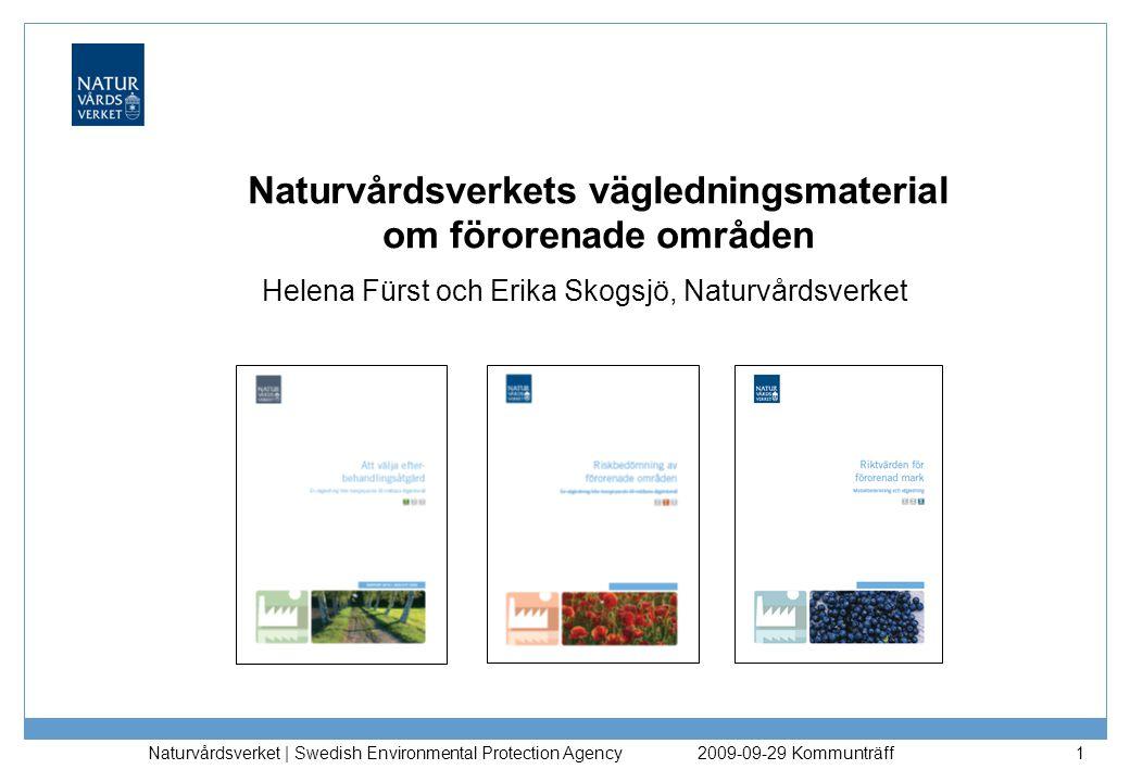 Naturvårdsverkets vägledningsmaterial om förorenade områden Helena Fürst och Erika Skogsjö, Naturvårdsverket 2009-09-29 Kommunträff Naturvårdsverket |