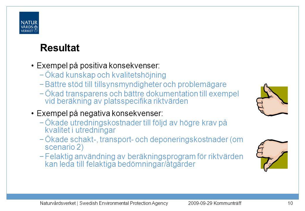 Naturvårdsverket | Swedish Environmental Protection Agency 10 Resultat Exempel på positiva konsekvenser: −Ökad kunskap och kvalitetshöjning −Bättre st