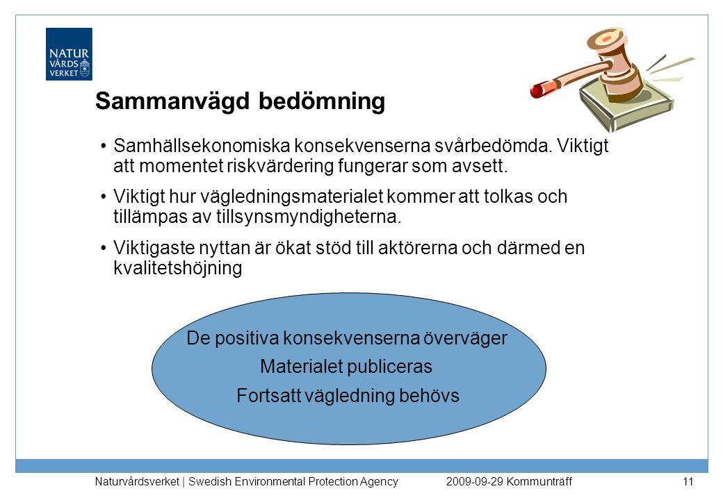 Naturvårdsverket | Swedish Environmental Protection Agency 11 Sammanvägd bedömning Samhällsekonomiska konsekvenserna svårbedömda. Viktigt att momentet