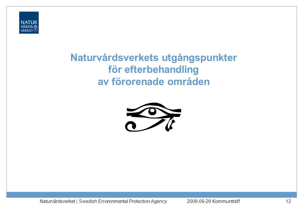 Naturvårdsverket | Swedish Environmental Protection Agency 12 Naturvårdsverkets utgångspunkter för efterbehandling av förorenade områden 2009-09-29 Ko