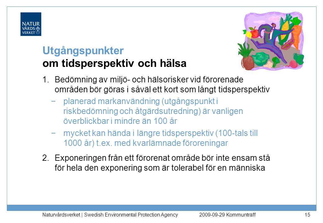 Naturvårdsverket | Swedish Environmental Protection Agency 15 Utgångspunkter om tidsperspektiv och hälsa 1.Bedömning av miljö- och hälsorisker vid för