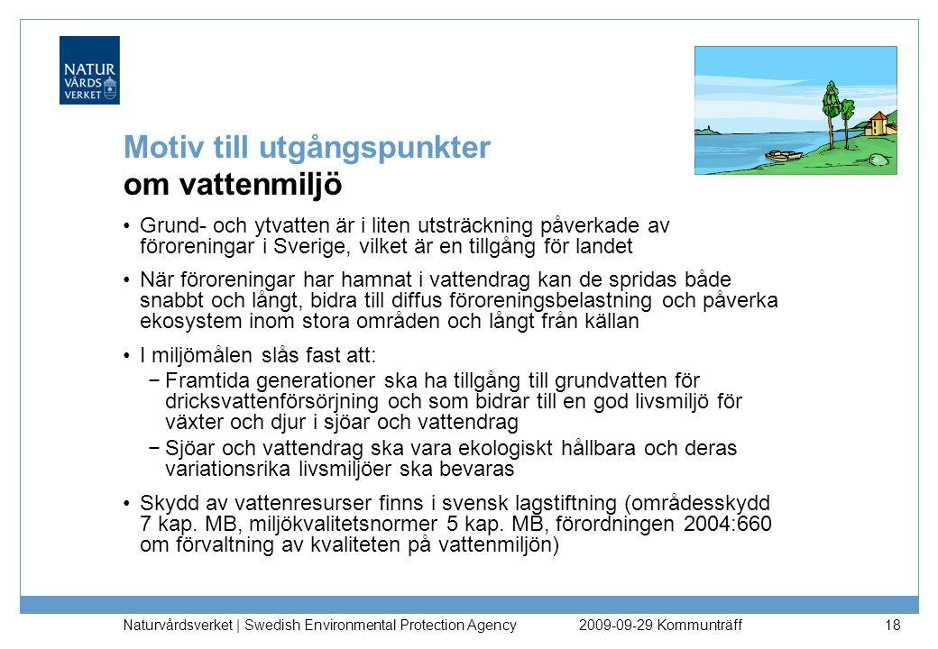 Naturvårdsverket | Swedish Environmental Protection Agency 18 Motiv till utgångspunkter om vattenmiljö Grund- och ytvatten är i liten utsträckning påv