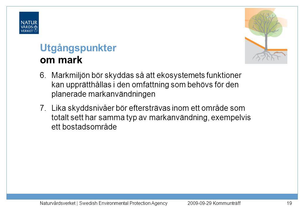 Naturvårdsverket | Swedish Environmental Protection Agency 19 Utgångspunkter om mark 6.Markmiljön bör skyddas så att ekosystemets funktioner kan upprä