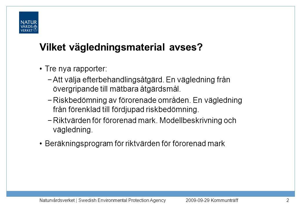 Vilket vägledningsmaterial avses? Tre nya rapporter: −Att välja efterbehandlingsåtgärd. En vägledning från övergripande till mätbara åtgärdsmål. −Risk
