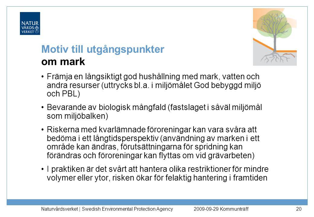 Naturvårdsverket | Swedish Environmental Protection Agency 20 Motiv till utgångspunkter om mark Främja en långsiktigt god hushållning med mark, vatten