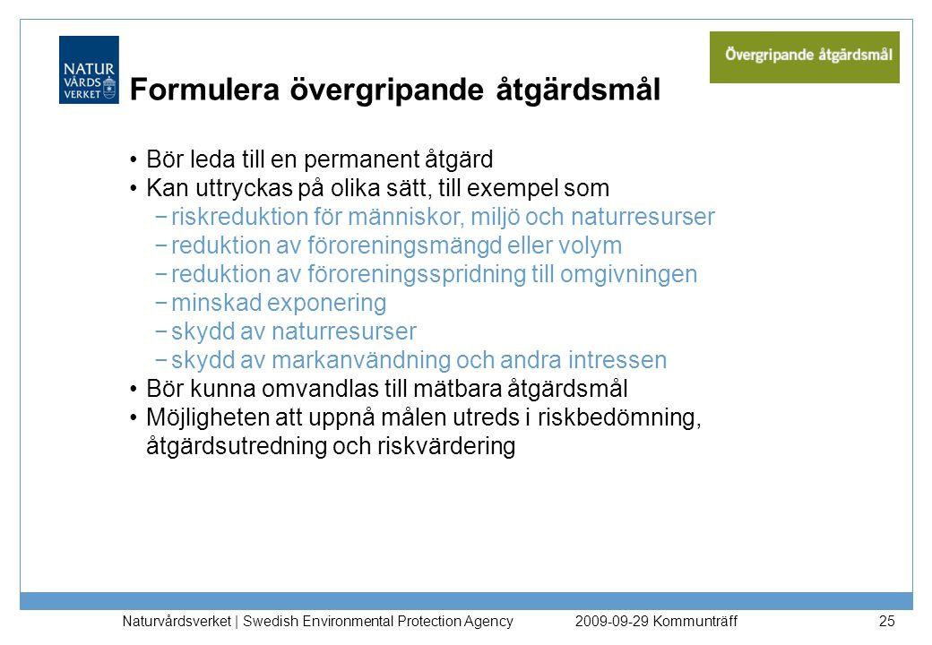 Naturvårdsverket | Swedish Environmental Protection Agency 25 Formulera övergripande åtgärdsmål Bör leda till en permanent åtgärd Kan uttryckas på oli