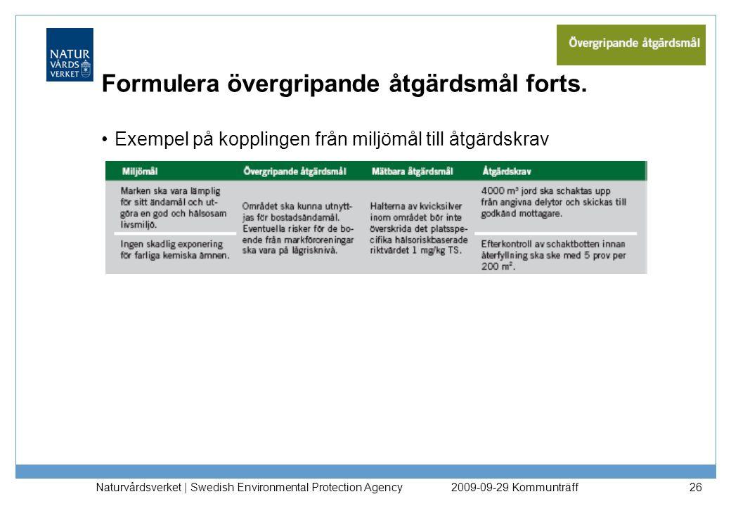 Naturvårdsverket | Swedish Environmental Protection Agency 26 Formulera övergripande åtgärdsmål forts. Exempel på kopplingen från miljömål till åtgärd