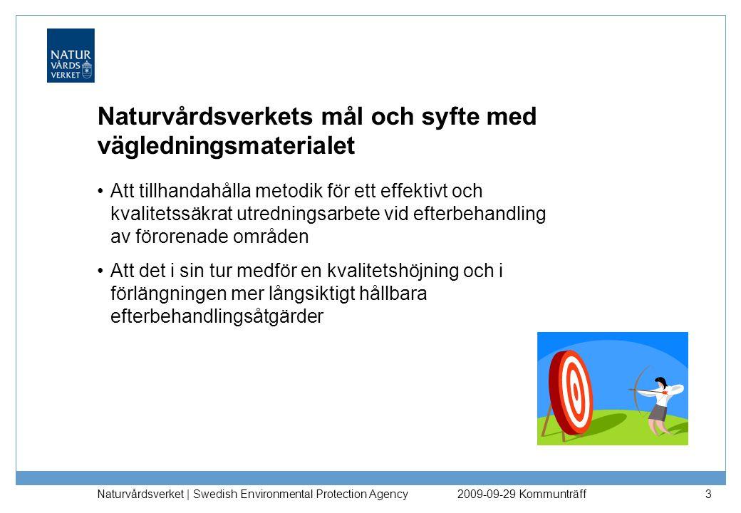 Naturvårdsverket | Swedish Environmental Protection Agency 24 Övergripande åtgärdsmål Formuleras tidigt i processen, anger vilken användning eller funktion ett område är tänkt att ha efter åtgärd samt vilken påverkan eller vilka störningar som kan accepteras i omgivningen Tar hänsyn till många olika faktorer 2009-09-29 Kommunträff