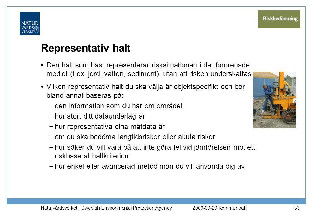 Naturvårdsverket | Swedish Environmental Protection Agency 33 Representativ halt Den halt som bäst representerar risksituationen i det förorenade medi