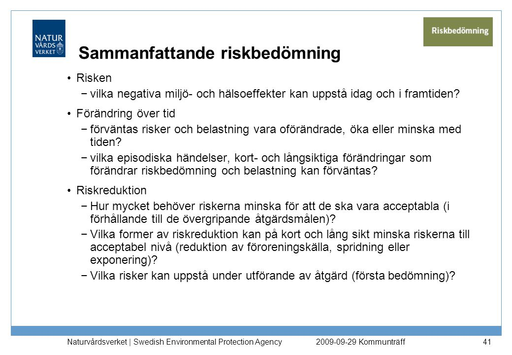 Naturvårdsverket | Swedish Environmental Protection Agency 41 Sammanfattande riskbedömning Risken −vilka negativa miljö- och hälsoeffekter kan uppstå