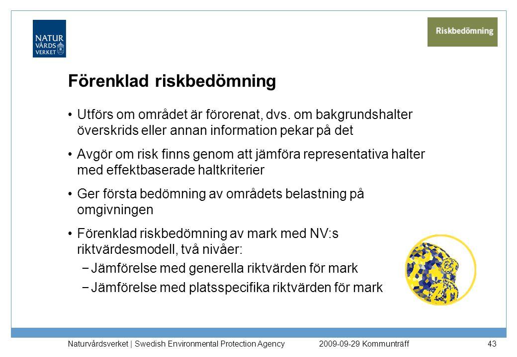 Naturvårdsverket | Swedish Environmental Protection Agency 43 Förenklad riskbedömning Utförs om området är förorenat, dvs. om bakgrundshalter överskri
