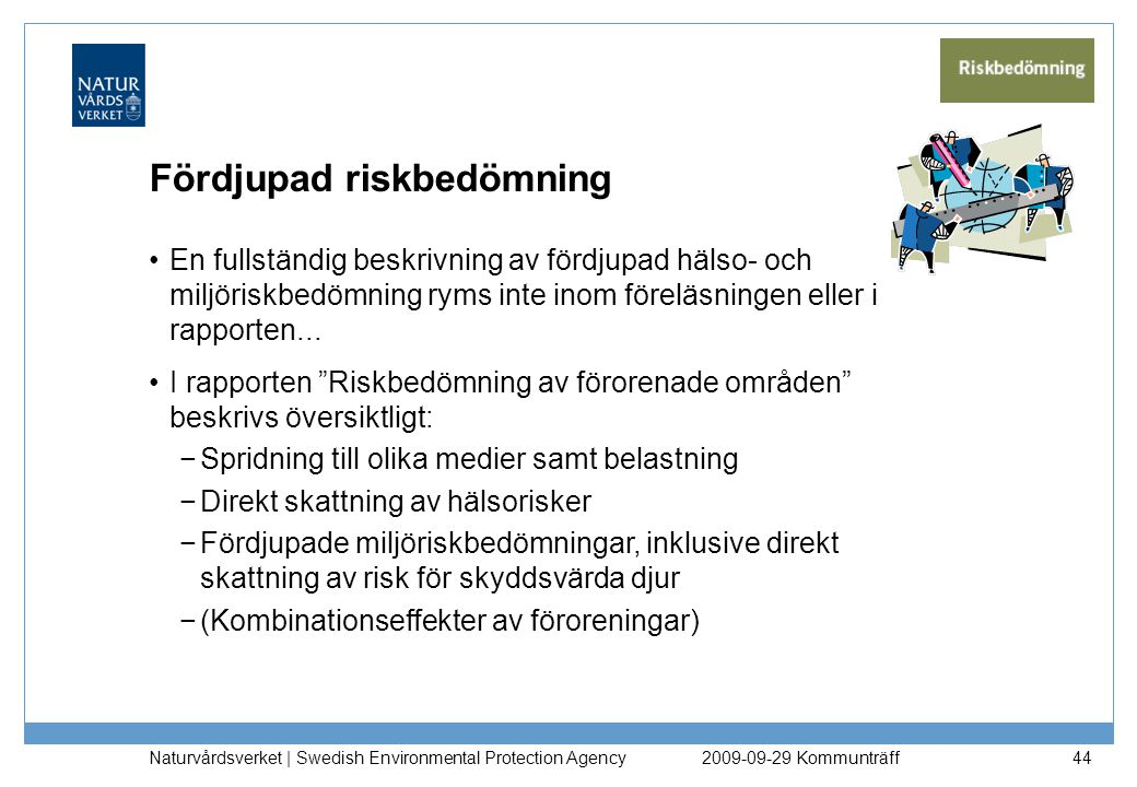 Naturvårdsverket | Swedish Environmental Protection Agency 44 Fördjupad riskbedömning En fullständig beskrivning av fördjupad hälso- och miljöriskbedö
