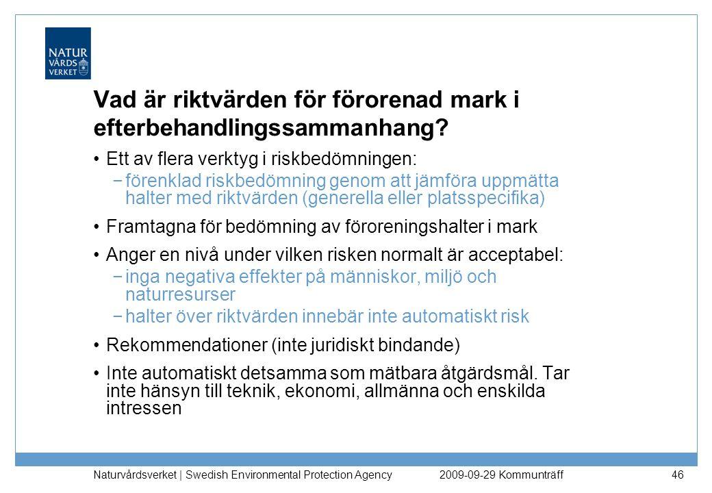 Naturvårdsverket | Swedish Environmental Protection Agency 46 Vad är riktvärden för förorenad mark i efterbehandlingssammanhang? Ett av flera verktyg