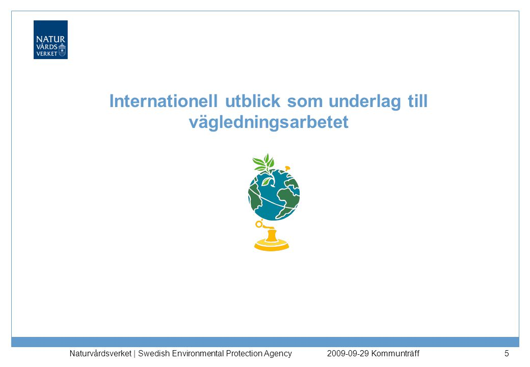 Naturvårdsverket | Swedish Environmental Protection Agency 6 Uppdrag Internationell insamling och jämförelse Internationell jämförelse med fokus på EU-länder Underlag till diskussioner i arbetsgruppen och till delprojekten Resultat (arbetsmaterial) −Internationell jämförelse avseende policy, riktvärden och vägledningar för riskbedömning, åtgärder och riskvärdering av förorenade områden −Svar på specifika frågor till delprojekten 2009-09-29 Kommunträff