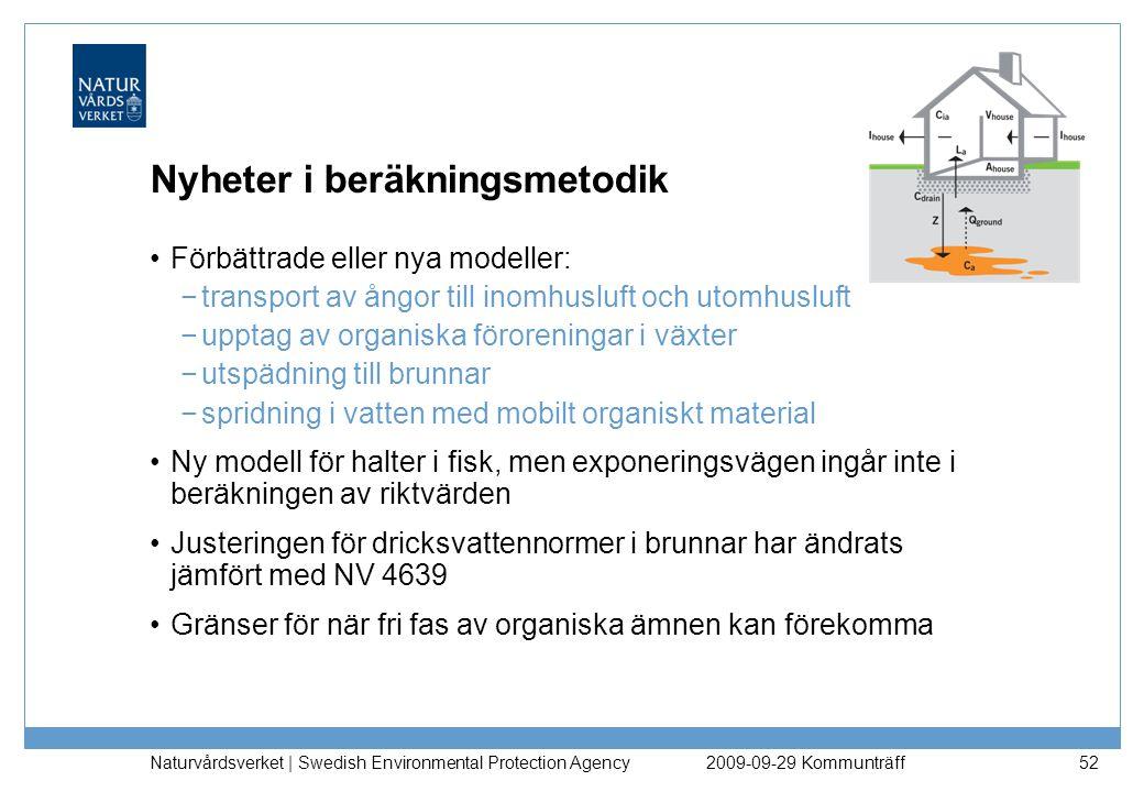Naturvårdsverket | Swedish Environmental Protection Agency 52 Nyheter i beräkningsmetodik Förbättrade eller nya modeller: −transport av ångor till ino