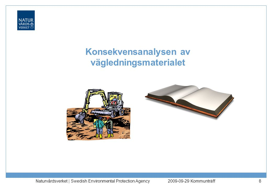 Naturvårdsverket | Swedish Environmental Protection Agency 8 Konsekvensanalysen av vägledningsmaterialet 2009-09-29 Kommunträff