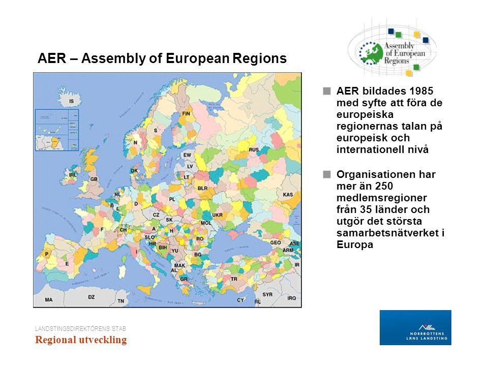 LANDSTINGSDIREKTÖRENS STAB Regional utveckling AER – Assembly of European Regions ■ AER bildades 1985 med syfte att föra de europeiska regionernas talan på europeisk och internationell nivå ■ Organisationen har mer än 250 medlemsregioner från 35 länder och utgör det största samarbetsnätverket i Europa