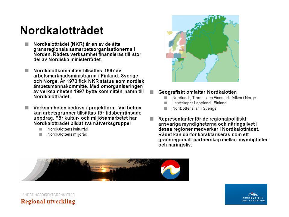 LANDSTINGSDIREKTÖRENS STAB Regional utveckling Nordkalottrådet ■ Nordkalottrådet (NKR) är en av de åtta gränsregionala samarbetsorganisationerna i Norden.