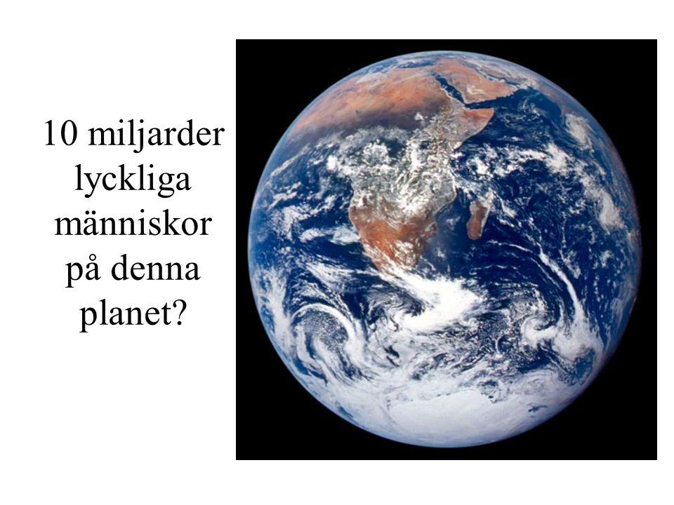 10 miljarder lyckliga människor på denna planet?