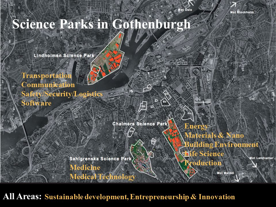 Science Parks in Gothenburgh Transportation Communication Safety/Security/Logistics Software Medicine Medical Technology Energy Materials & Nano Building Environment Life Science Production All Areas: Sustainable development, Entrepreneurship & Innovation