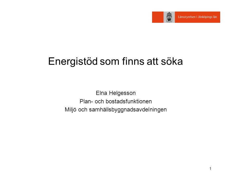 1 Energistöd som finns att söka Elna Helgesson Plan- och bostadsfunktionen Miljö och samhällsbyggnadsavdelningen