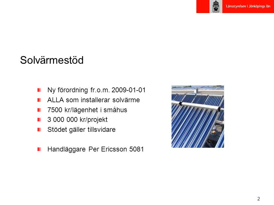 2 Solvärmestöd Ny förordning fr.o.m. 2009-01-01 ALLA som installerar solvärme 7500 kr/lägenhet i småhus 3 000 000 kr/projekt Stödet gäller tillsvidare