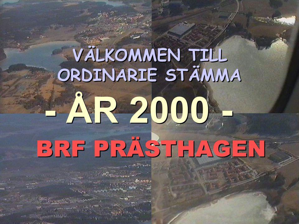 BRF PRÄSTHAGEN VÄLKOMMEN TILL ORDINARIE STÄMMA BRF PRÄSTHAGEN - ÅR 2000 -