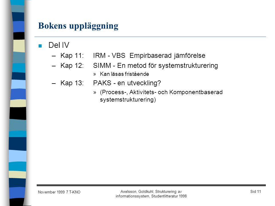 Sid 11 November 1999 7 T-KNO Axelsson, Goldkuhl, Strukturering av informationssystem, Studentlitteratur 1998 Bokens uppläggning n Del IV –Kap 11:IRM -